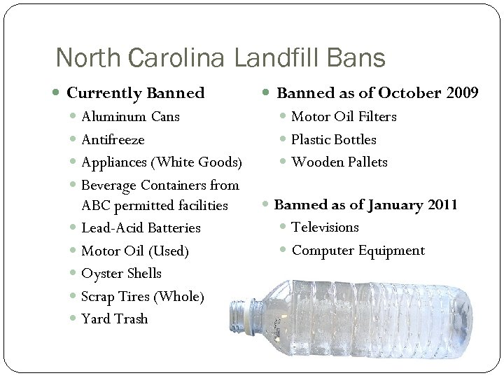 North Carolina Landfill Bans Currently Banned as of October 2009 Aluminum Cans Motor Oil