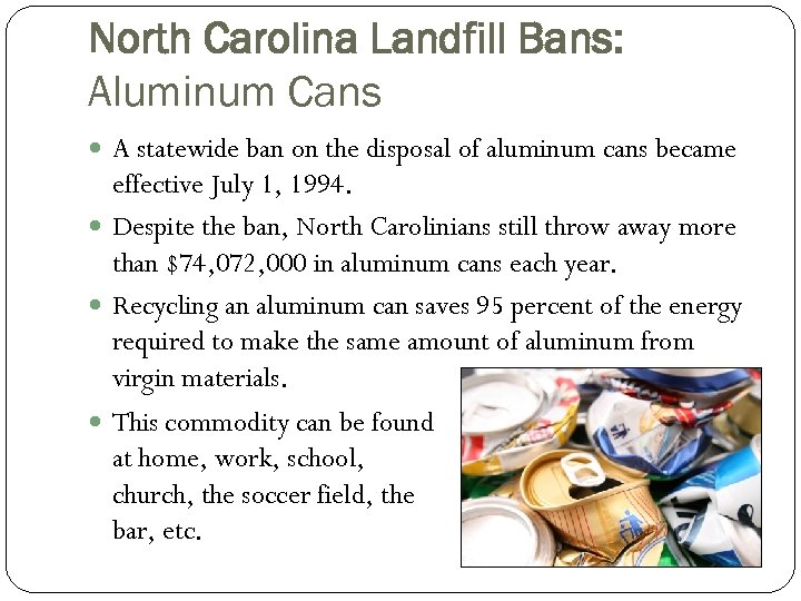 North Carolina Landfill Bans: Aluminum Cans A statewide ban on the disposal of aluminum