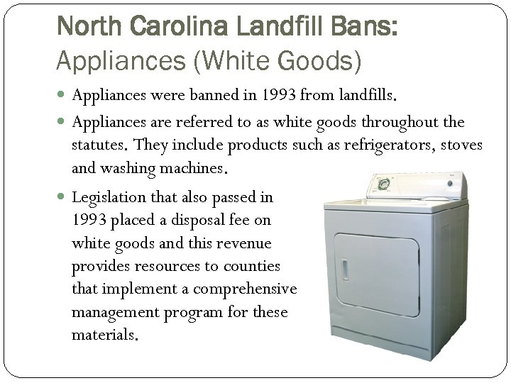 North Carolina Landfill Bans: Appliances (White Goods) Appliances were banned in 1993 from landfills.