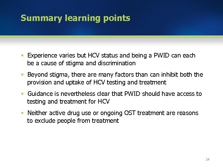 Summary learning points § Experience varies but HCV status and being a PWID can