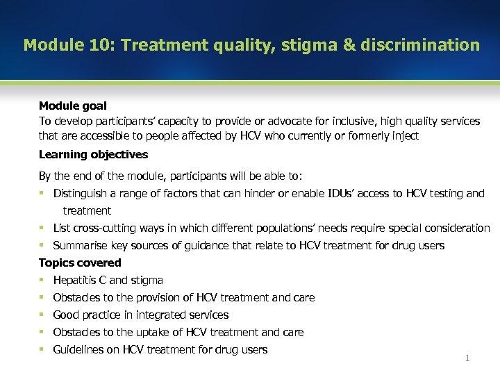 Module 10: Treatment quality, stigma & discrimination Module goal To develop participants' capacity to