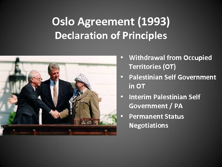 Oslo Agreement (1993) Declaration of Principles • Withdrawal from Occupied Territories (OT) • Palestinian