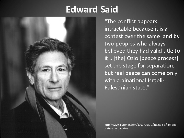"Edward Said ""The conflict appears intractable because it is a contest over the same"