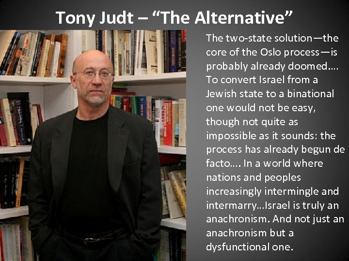 "Tony Judt – ""The Alternative"" The two-state solution—the core of the Oslo process—is probably"