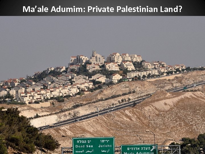 Ma'ale Adumim: Private Palestinian Land?