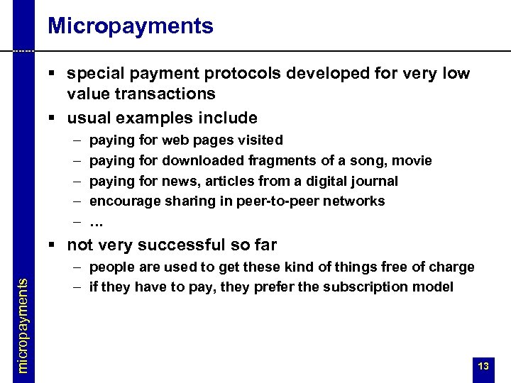 Micropayments § special payment protocols developed for very low value transactions § usual examples