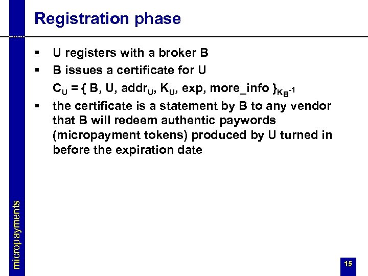 Registration phase § § micropayments § U registers with a broker B B issues