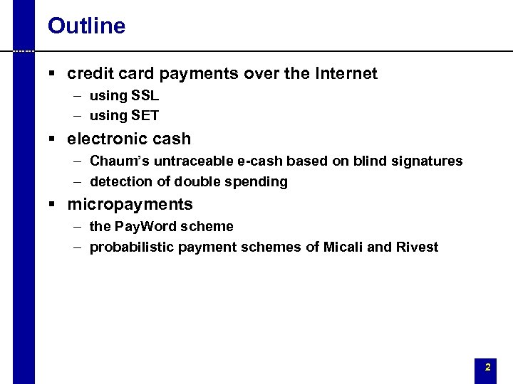 Outline § credit card payments over the Internet – using SSL – using SET