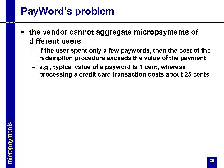 Pay. Word's problem § the vendor cannot aggregate micropayments of different users micropayments –