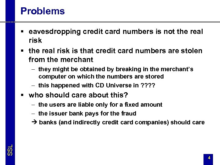 Problems § eavesdropping credit card numbers is not the real risk § the real