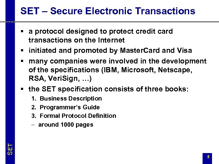 SET – Secure Electronic Transactions § a protocol designed to protect credit card transactions
