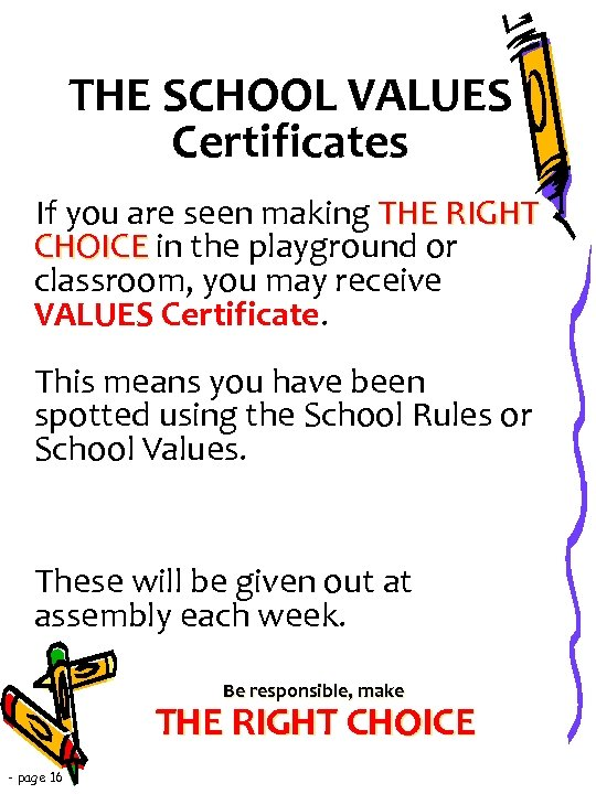 THE SCHOOL VALUES Certificates If you are seen making THE RIGHT CHOICE in the