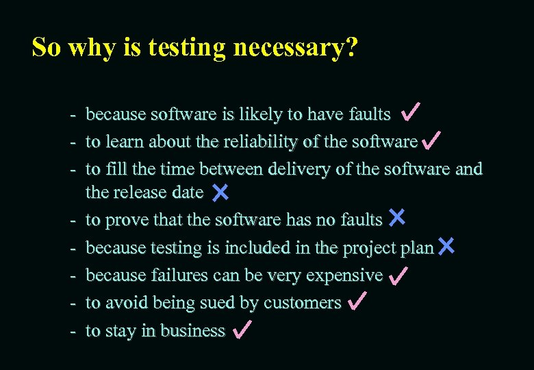 So why is testing necessary? - because software is likely to have faults to