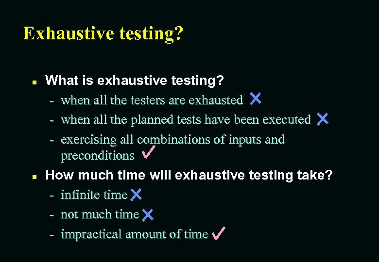 Exhaustive testing? n n What is exhaustive testing? - when all the testers are