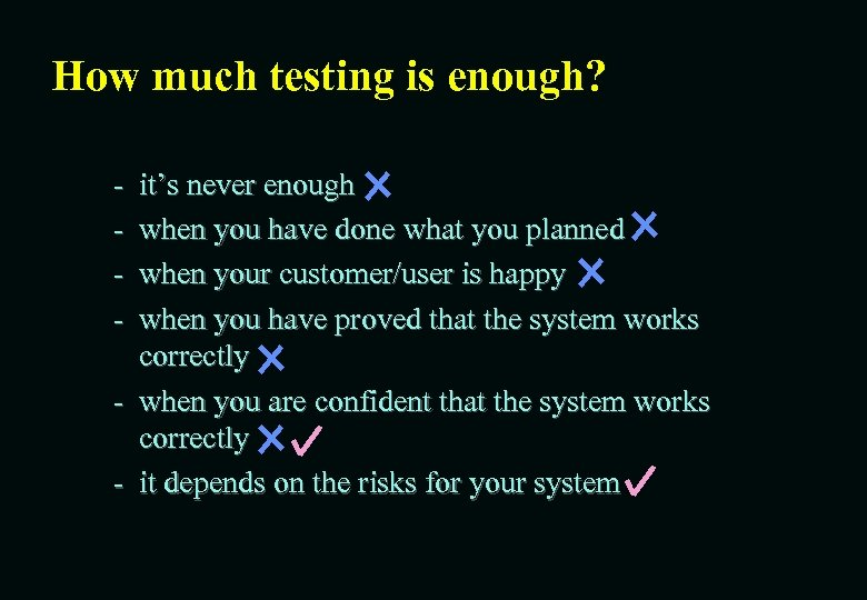 How much testing is enough? - it's never enough when you have done what