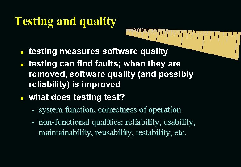 Testing and quality n n n testing measures software quality testing can find faults;