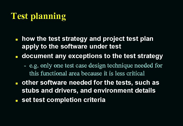 Test planning n n how the test strategy and project test plan apply to