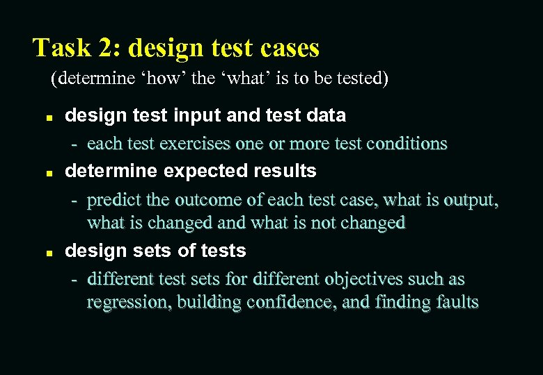 Task 2: design test cases (determine 'how' the 'what' is to be tested) n