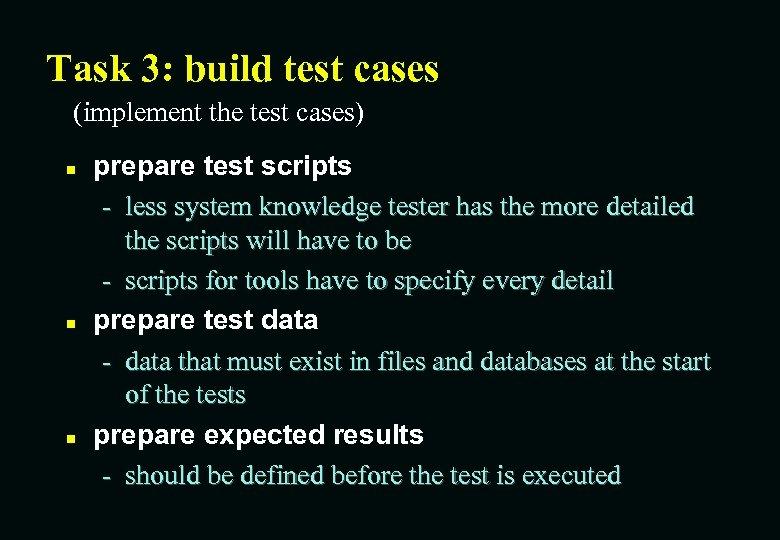 Task 3: build test cases (implement the test cases) n n n prepare test