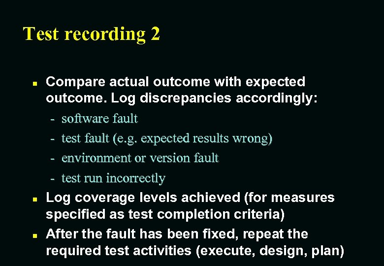 Test recording 2 n n n Compare actual outcome with expected outcome. Log discrepancies