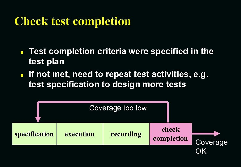 Check test completion n n Test completion criteria were specified in the test plan