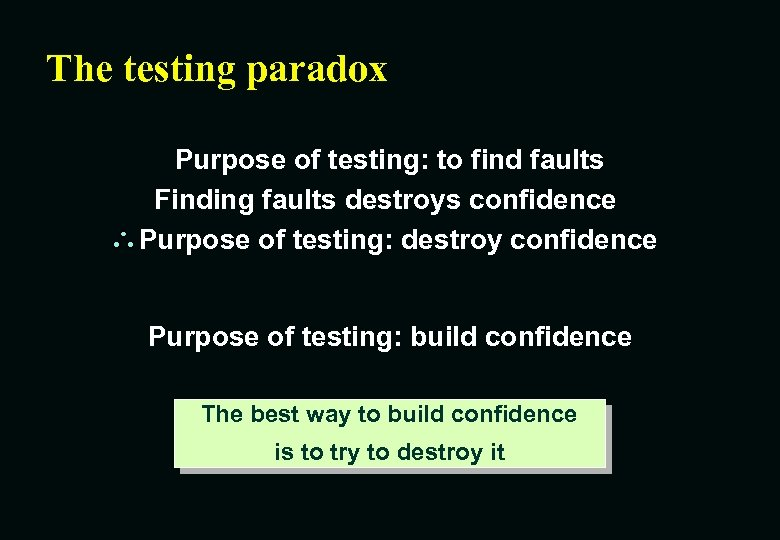 The testing paradox Purpose of testing: to find faults Finding faults destroys confidence Purpose