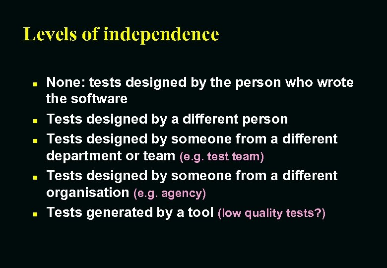 Levels of independence n n n None: tests designed by the person who wrote