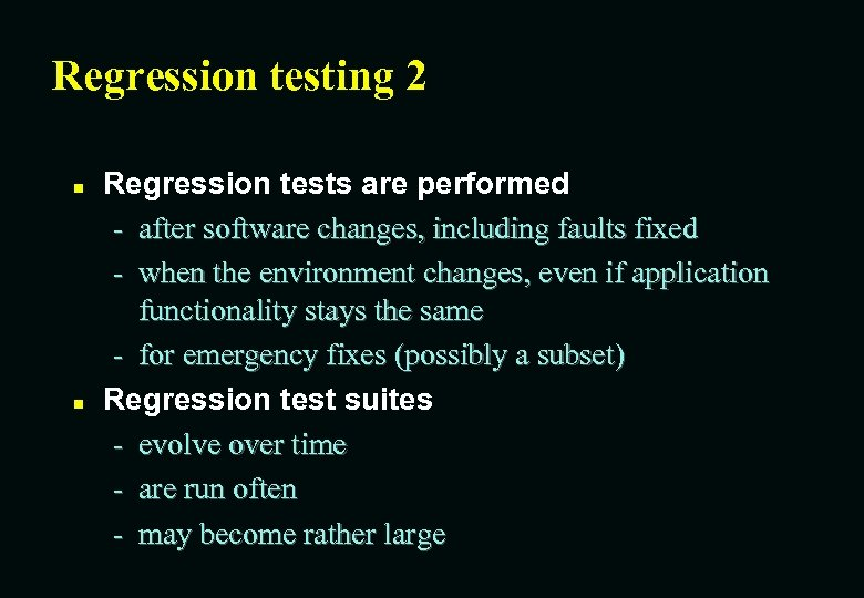 Regression testing 2 n n Regression tests are performed - after software changes, including