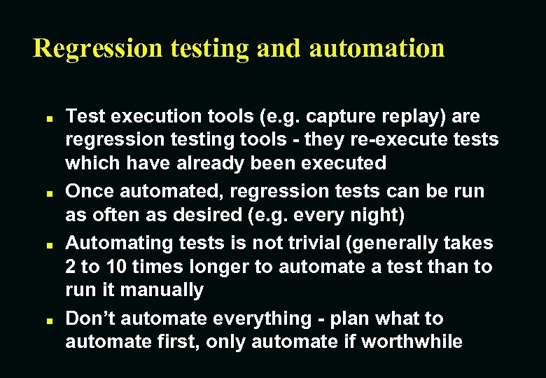 Regression testing and automation n n Test execution tools (e. g. capture replay) are
