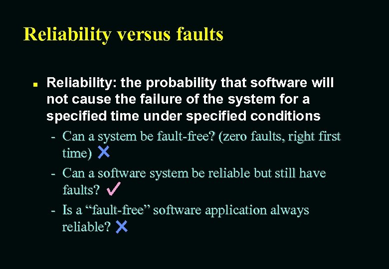 Reliability versus faults n Reliability: the probability that software will not cause the failure