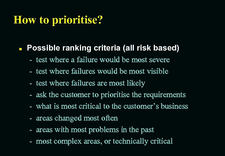 How to prioritise? n Possible ranking criteria (all risk based) - test where a