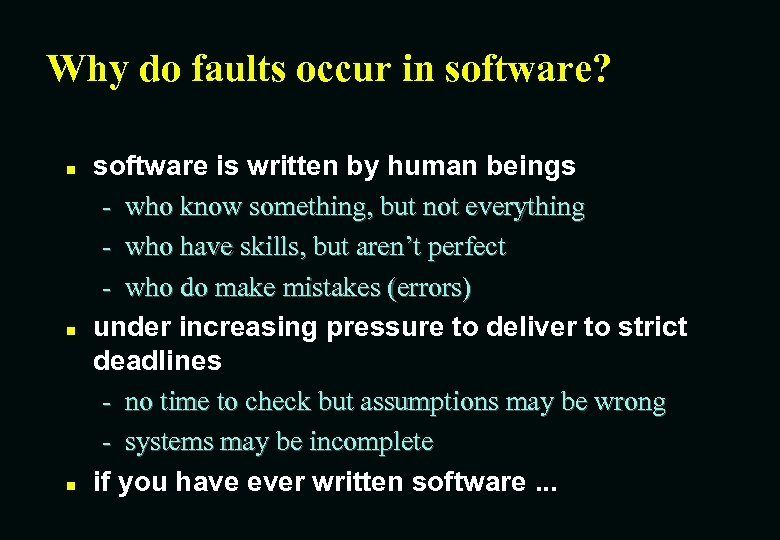Why do faults occur in software? n n n software is written by human