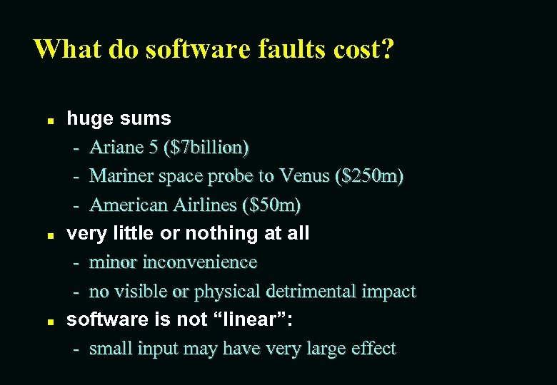 What do software faults cost? n n n huge sums - Ariane 5 ($7