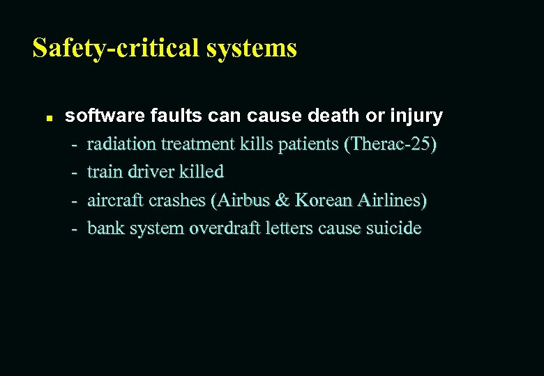 Safety-critical systems n software faults can cause death or injury - radiation treatment kills