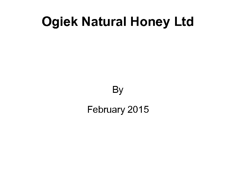 Ogiek Natural Honey Ltd By February 2015
