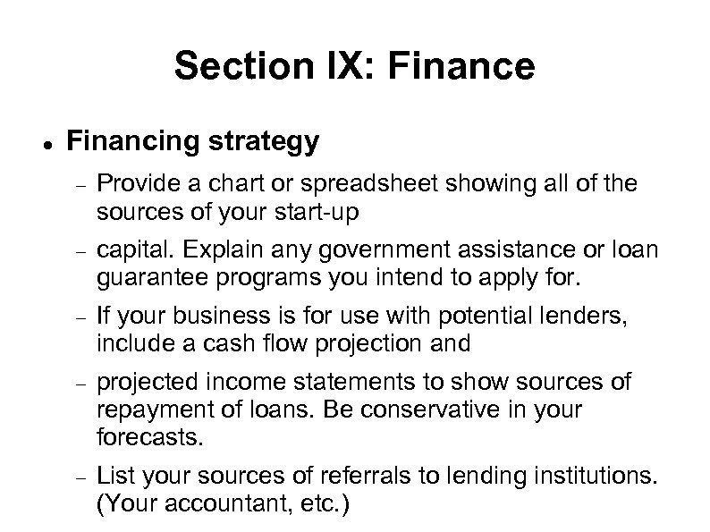 Section IX: Finance Financing strategy Provide a chart or spreadsheet showing all of the