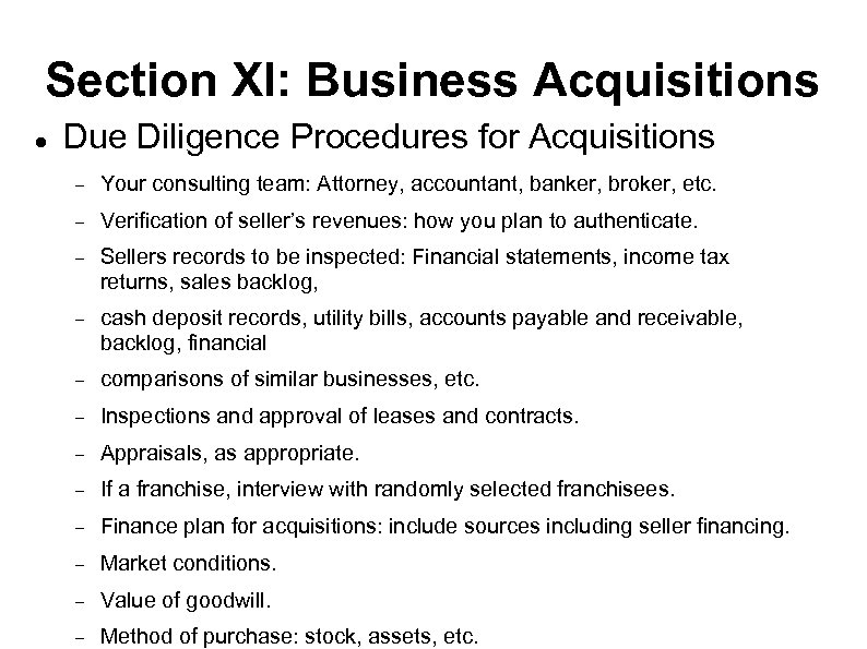 Section XI: Business Acquisitions Due Diligence Procedures for Acquisitions Your consulting team: Attorney, accountant,