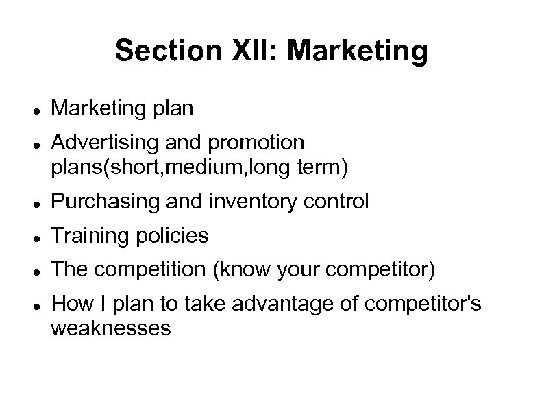 Section XII: Marketing plan Advertising and promotion plans(short, medium, long term) Purchasing and inventory