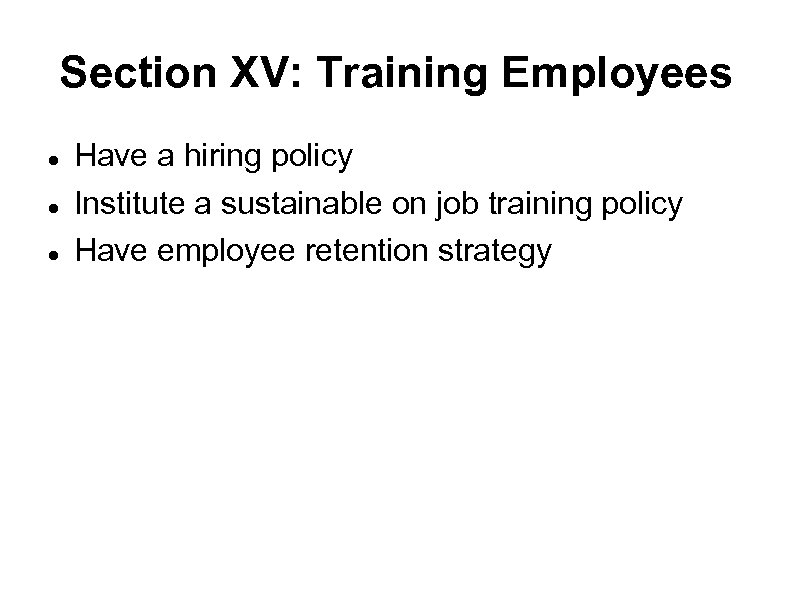 Section XV: Training Employees Have a hiring policy Institute a sustainable on job training