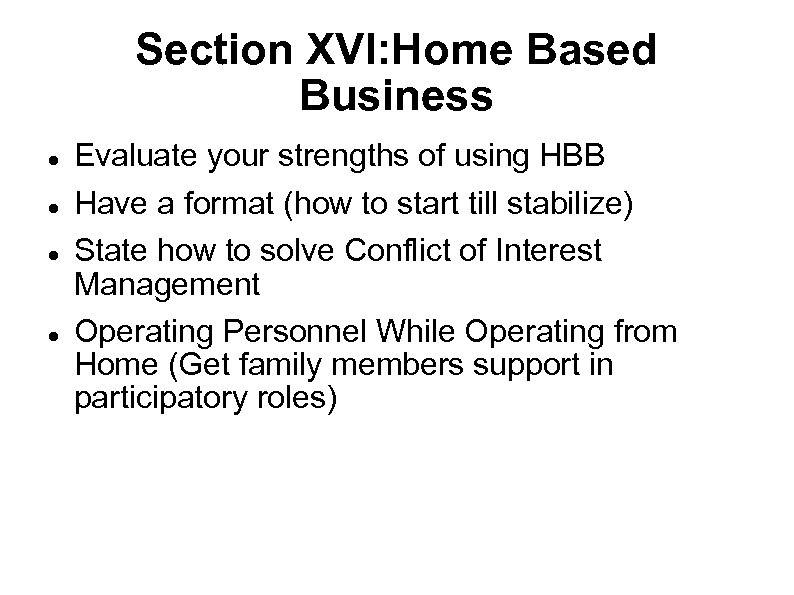 Section XVI: Home Based Business Evaluate your strengths of using HBB Have a format
