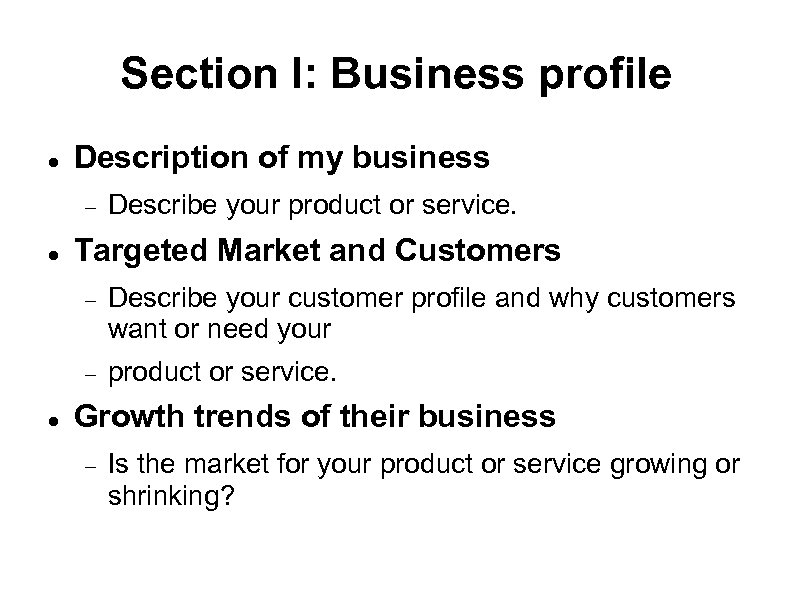 Section I: Business profile Description of my business Describe your product or service. Targeted