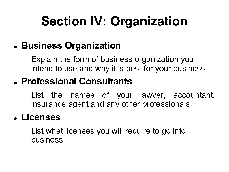 Section IV: Organization Business Organization Professional Consultants Explain the form of business organization you