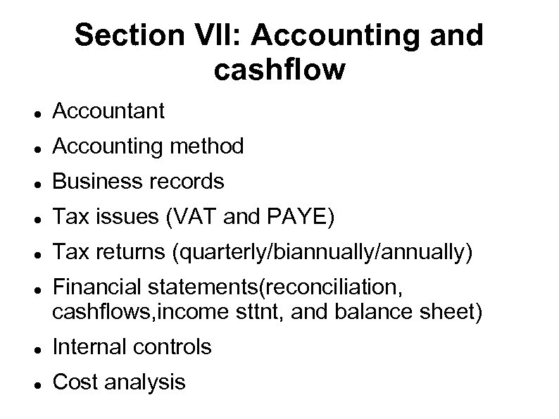 Section VII: Accounting and cashflow Accountant Accounting method Business records Tax issues (VAT and