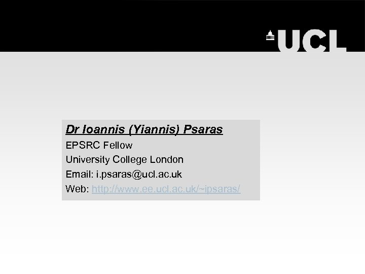 Dr Ioannis (Yiannis) Psaras EPSRC Fellow University College London Email: i. psaras@ucl. ac. uk