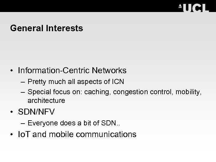 General Interests • Information-Centric Networks – Pretty much all aspects of ICN – Special