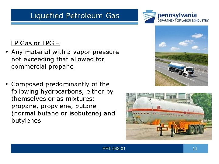 Liquefied Petroleum Gas LP Gas or LPG – • Any material with a vapor