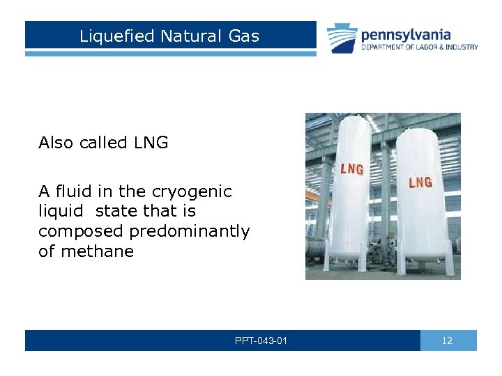 Liquefied Natural Gas Also called LNG A fluid in the cryogenic liquid state that