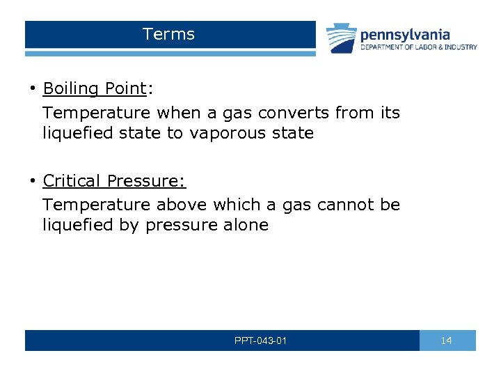 Terms • Boiling Point: Temperature when a gas converts from its liquefied state to