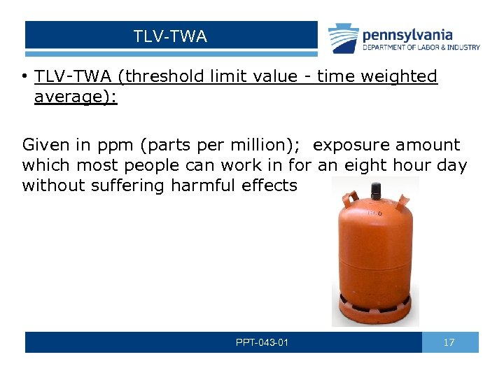TLV-TWA • TLV-TWA (threshold limit value - time weighted average): Given in ppm (parts
