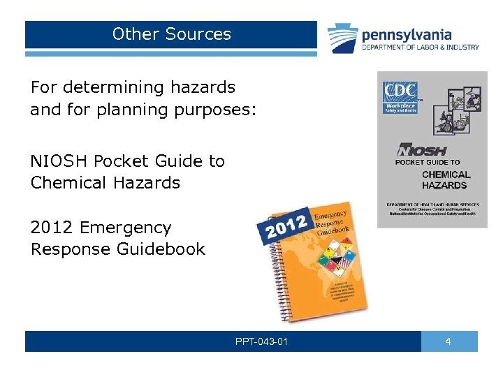 Other Sources For determining hazards and for planning purposes: NIOSH Pocket Guide to Chemical